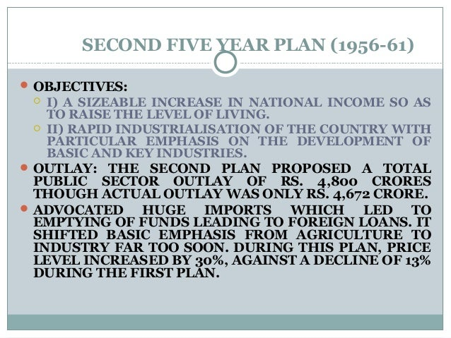 SECOND FIVE YEAR PLAN (1956-61)  OBJECTIVES:  I) A SIZEABLE INCREASE IN NATIONAL INCOME SO AS TO RAISE THE LEVEL OF LIVI...