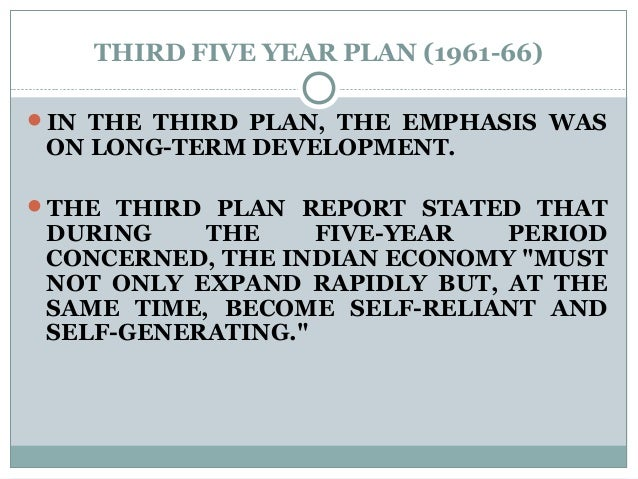 THIRD FIVE YEAR PLAN (1961-66) IN THE THIRD PLAN, THE EMPHASIS WAS ON LONG-TERM DEVELOPMENT. THE THIRD PLAN REPORT STATE...