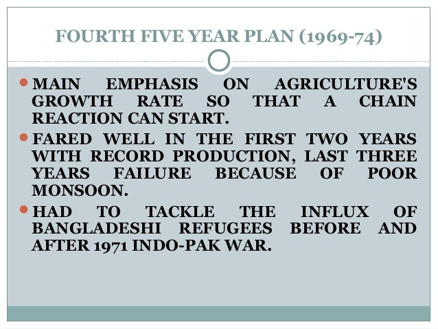 FOURTH FIVE YEAR PLAN (1969-74) MAIN EMPHASIS ON AGRICULTURE'S GROWTH RATE SO THAT A CHAIN REACTION CAN START. FARED WEL...