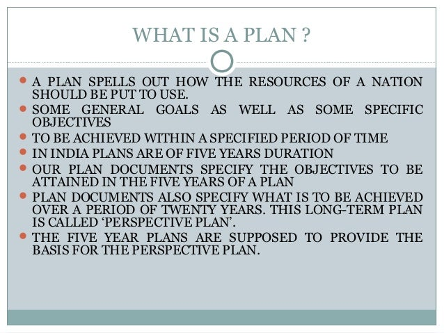 WHAT IS A PLAN ?  A PLAN SPELLS OUT HOW THE RESOURCES OF A NATION SHOULD BE PUT TO USE.  SOME GENERAL GOALS AS WELL AS S...
