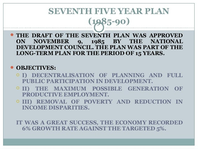 SEVENTH FIVE YEAR PLAN (1985-90)  THE DRAFT OF THE SEVENTH PLAN WAS APPROVED ON NOVEMBER 9, 1985 BY THE NATIONAL DEVELOPM...