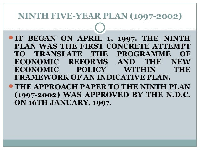 NINTH FIVE-YEAR PLAN (1997-2002) IT BEGAN ON APRIL 1, 1997. THE NINTH PLAN WAS THE FIRST CONCRETE ATTEMPT TO TRANSLATE TH...