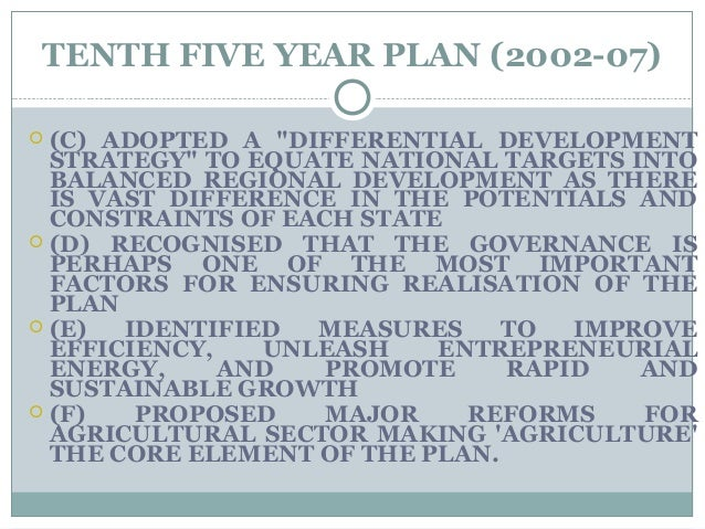 """TENTH FIVE YEAR PLAN (2002-07)  (C) ADOPTED A """"DIFFERENTIAL DEVELOPMENT STRATEGY"""" TO EQUATE NATIONAL TARGETS INTO BALANCE..."""