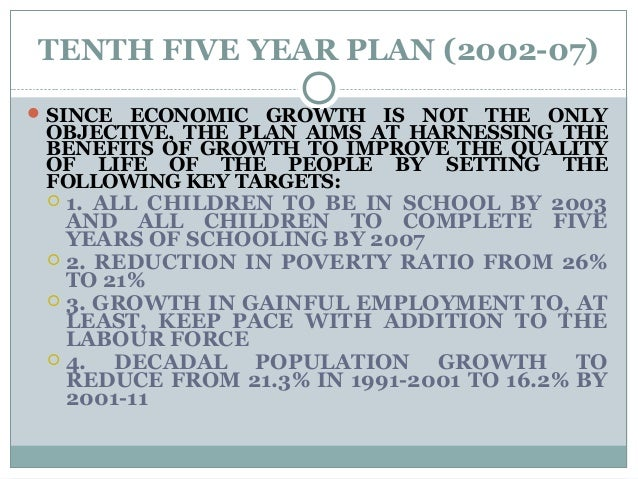 TENTH FIVE YEAR PLAN (2002-07) SINCE ECONOMIC GROWTH IS NOT THE ONLY OBJECTIVE, THE PLAN AIMS AT HARNESSING THE BENEFITS ...
