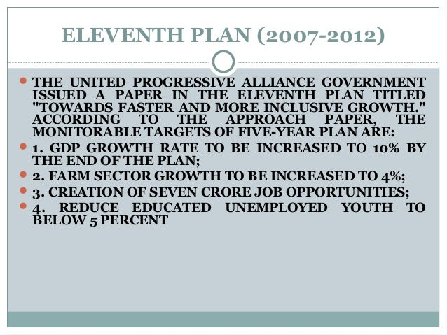 """ELEVENTH PLAN (2007-2012)  THE UNITED PROGRESSIVE ALLIANCE GOVERNMENT ISSUED A PAPER IN THE ELEVENTH PLAN TITLED """"TOWARDS..."""