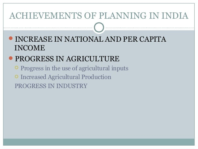 ACHIEVEMENTS OF PLANNING IN INDIA INCREASE IN NATIONAL AND PER CAPITA INCOME PROGRESS IN AGRICULTURE  Progress in the u...