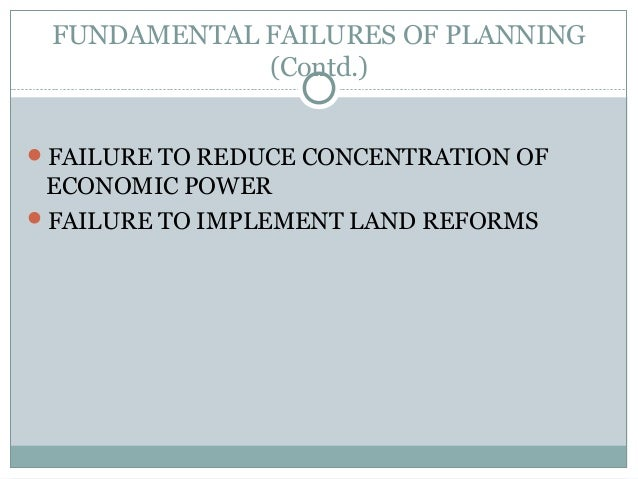 FUNDAMENTAL FAILURES OF PLANNING (Contd.) FAILURE TO REDUCE CONCENTRATION OF ECONOMIC POWER FAILURE TO IMPLEMENT LAND RE...