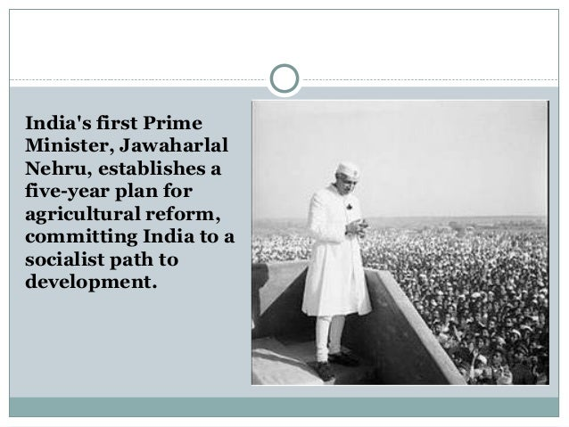 India's first Prime Minister, Jawaharlal Nehru, establishes a five-year plan for agricultural reform, committing India to ...