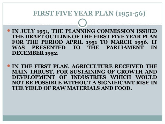 FIRST FIVE YEAR PLAN (1951-56) IN JULY 1951, THE PLANNING COMMISSION ISSUED THE DRAFT OUTLINE OF THE FIRST FIVE YEAR PLAN...
