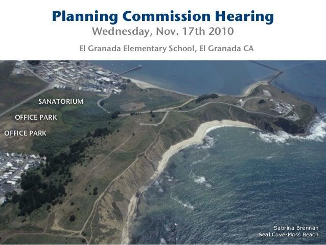 Planning Commission Hearing Wednesday, Nov. 17th 2010 El Granada Elementary School, El Granada CA SANATORIUM OFFICE PARK O...