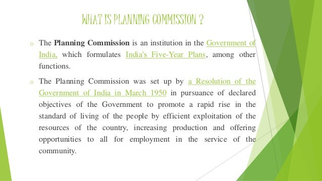 planning commission of india The chief objective of planning was defined as initiating a process of development which will raise living standards and open out for the people new opportunities for a richer and more varied-life economic planning had to be viewed as an integral part of a wider process aiming not merely, at the .
