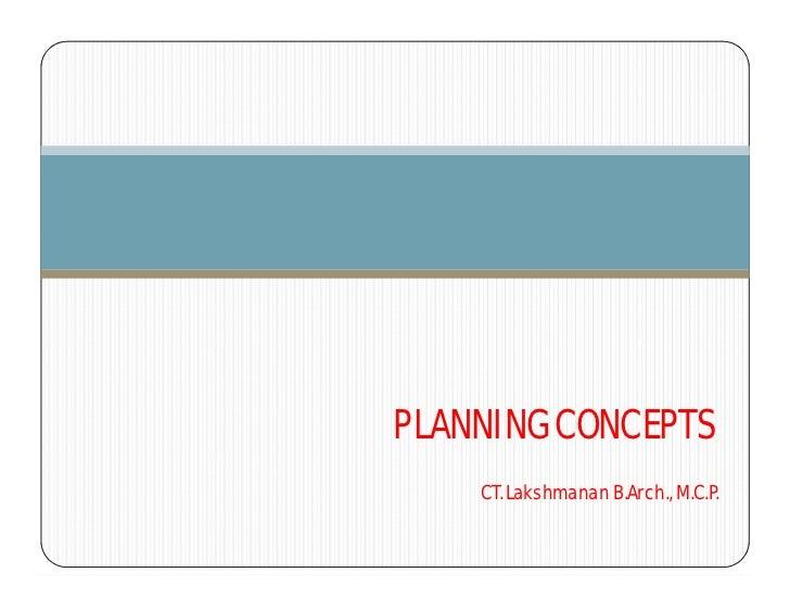 PLANNING CONCEPTS    CT. Lakshmanan B.Arch., M.C.P.