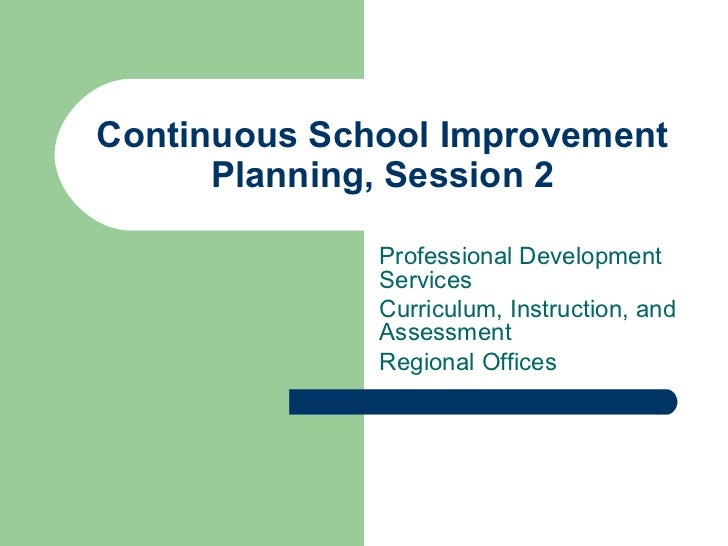 Continuous School Improvement Planning, Session 2 Professional Development Services Curriculum, Instruction, and Assessmen...