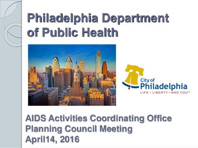 Philadelphia Department of Public Health AIDS Activities Coordinating Office Planning Council Meeting April14, 2016