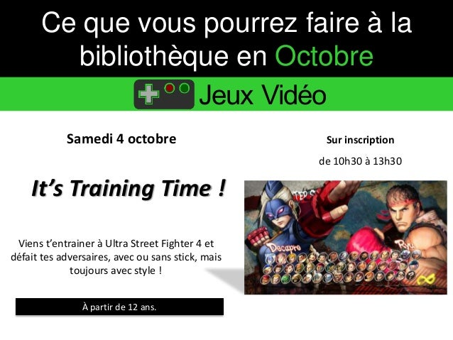 Ce que vous pourrez faire à la  bibliothèque en Octobre  Jeux Vidéo  Samedi 4 octobre Sur inscription  It's Training Time ...