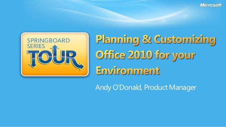 Planning & Customizing Office 2010 for your EnvironmentAndy O'Donald, Product Manager<br />