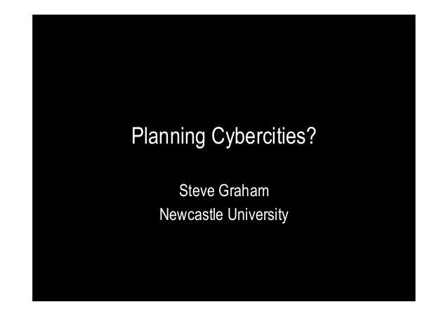 Planning Cybercities? Steve Graham Newcastle University