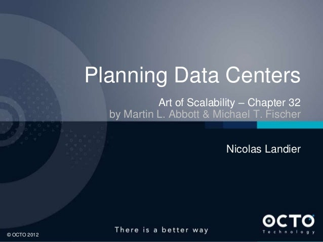 1 © OCTO 2012© OCTO 2012 Planning Data Centers Art of Scalability – Chapter 32 by Martin L. Abbott & Michael T. Fischer Ni...