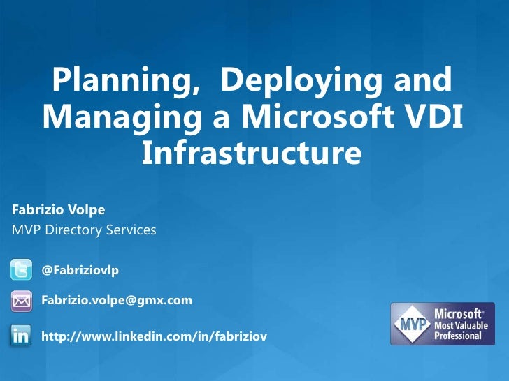 Planning, Deploying and    Managing a Microsoft VDI         InfrastructureFabrizio VolpeMVP Directory Services    @Fabrizi...