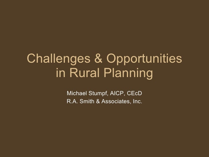 Challenges & Opportunities in Rural Planning Michael Stumpf, AICP, CEcD R.A. Smith & Associates, Inc.