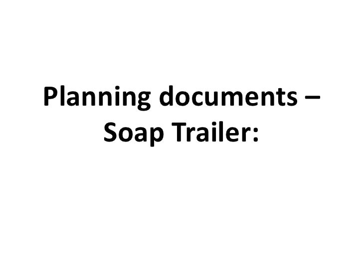 Planning documents – Soap Trailer:<br />