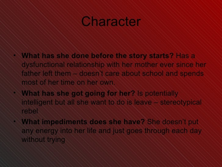 Character <ul><li>What has she done before the story starts?  Has a dysfunctional relationship with her mother ever since ...