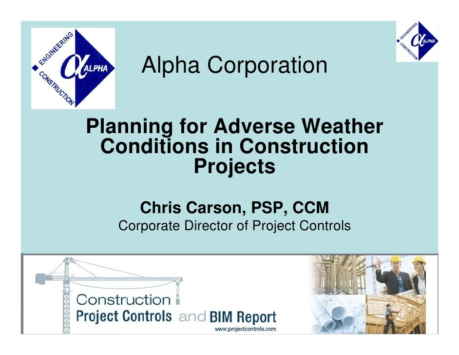 Alpha Corporation  Planning for Adverse Weather  Conditions in Construction            Projects       Chris Carson, PSP, C...