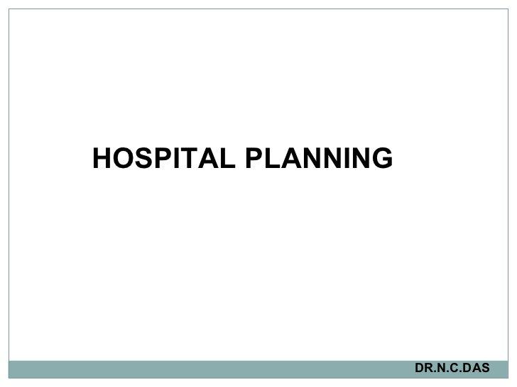 HOSPITAL PLANNING   DR.N.C.DAS