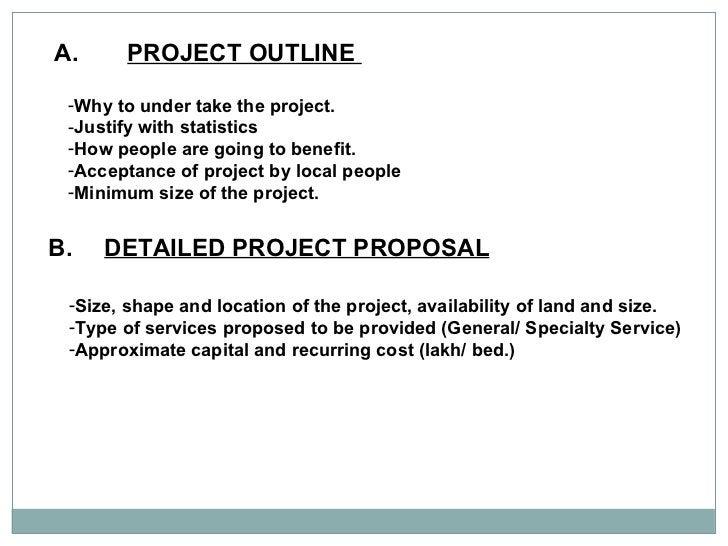 A. PROJECT OUTLINE  <ul><li>Why to under take the project. </li></ul><ul><li>Justify with statistics </li></ul><ul><li>How...