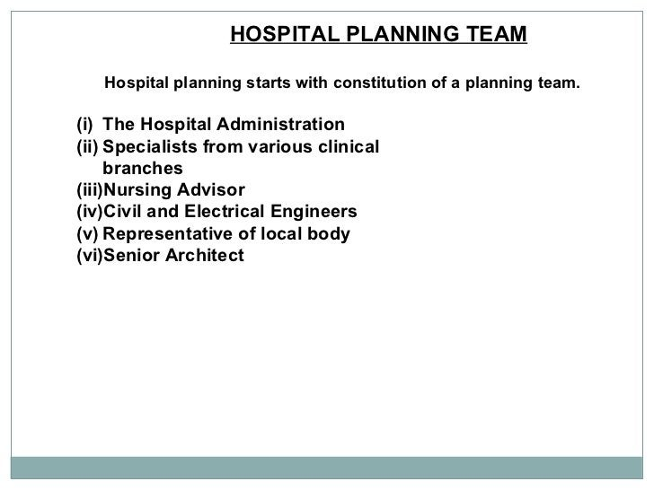 HOSPITAL PLANNING TEAM Hospital planning starts with constitution of a planning team. <ul><li>The Hospital Administration ...
