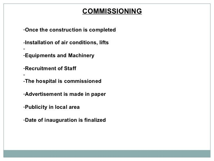 COMMISSIONING   <ul><li>Once the construction is completed  </li></ul><ul><li>Installation of air conditions, lifts </li><...