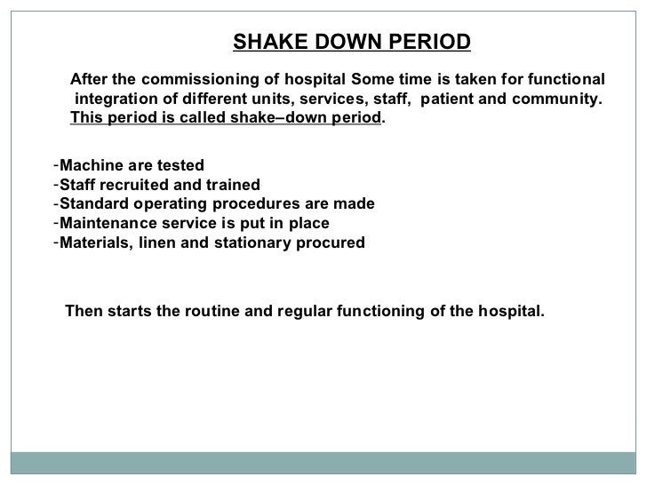 SHAKE DOWN PERIOD   After the commissioning of hospital Some time is taken for functional integration of different units, ...