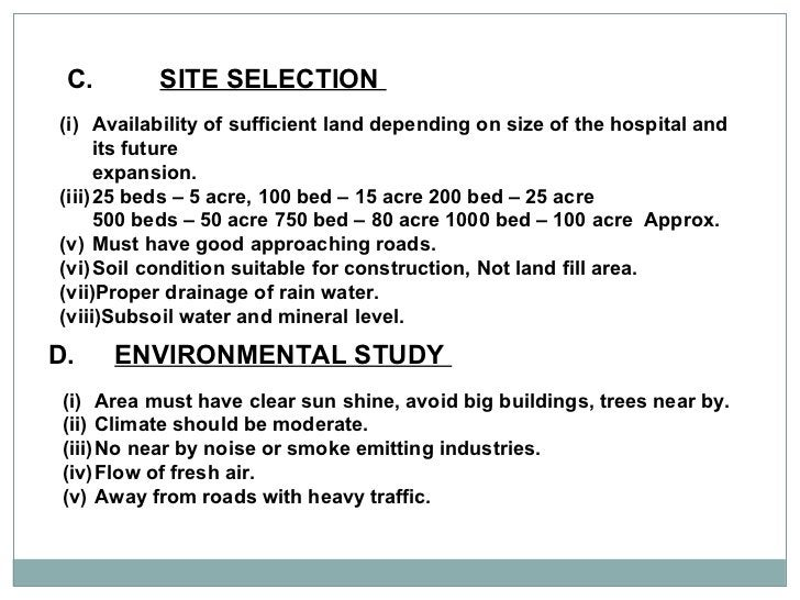 C. SITE SELECTION  <ul><li>Availability of sufficient land depending on size of the hospital and its future </li></ul><ul>...