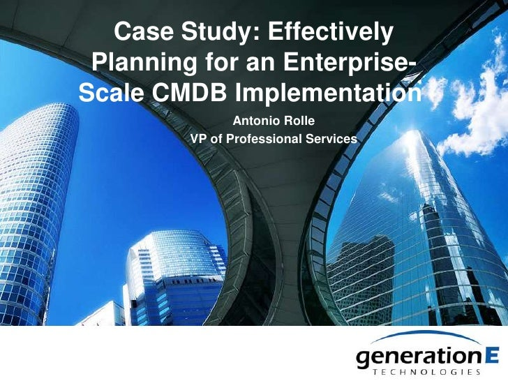 Case Study: Effectively Planning for an Enterprise-Scale CMDB Implementation <br />Antonio Rolle<br />VP of Professional S...