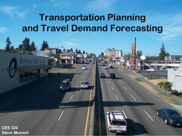 CEE320 Winter2006 Transportation Planning and Travel Demand Forecasting CEE 320 Steve Muench