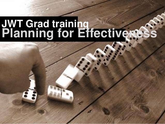 JWT Grad training  Planning for Effectiveness