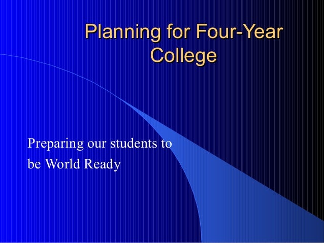 Planning for Four-YearPlanning for Four-Year CollegeCollege Preparing our students to be World Ready