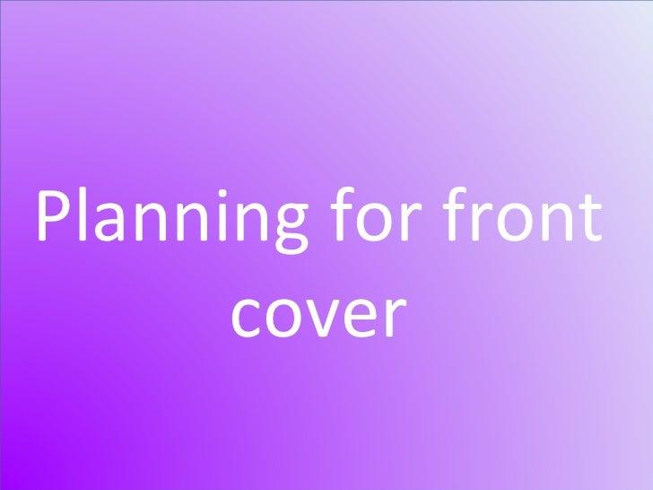 Planning for front cover Planning for front cover