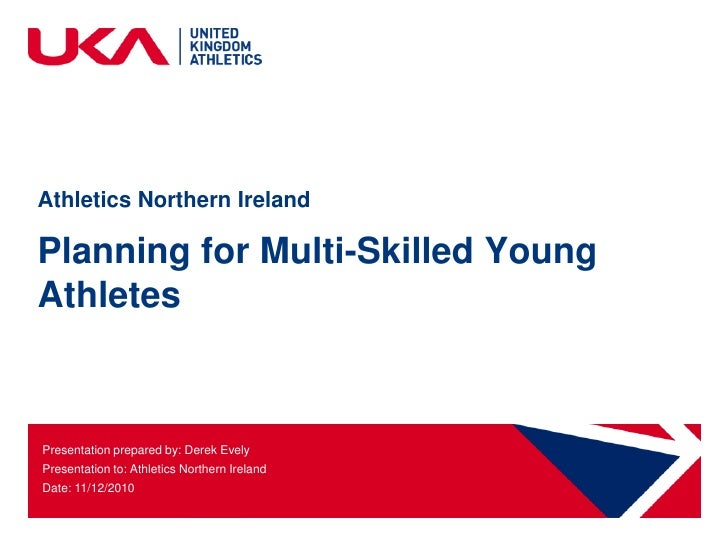Athletics Northern Ireland<br />Planning for Multi-Skilled Young Athletes<br />Presentation prepared by: Derek Evely<br />...