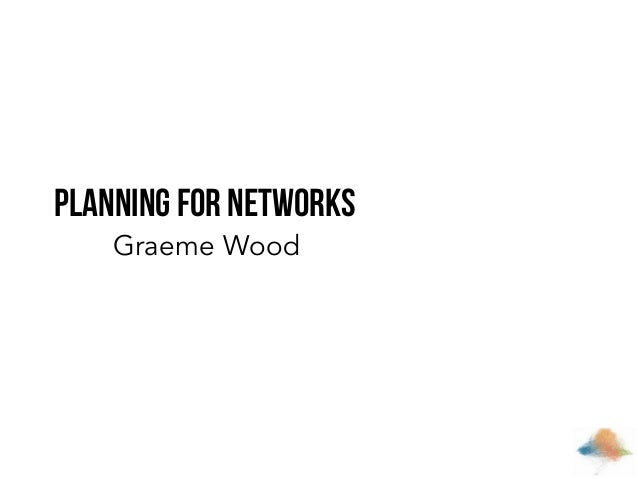 Planning For Networks Graeme Wood