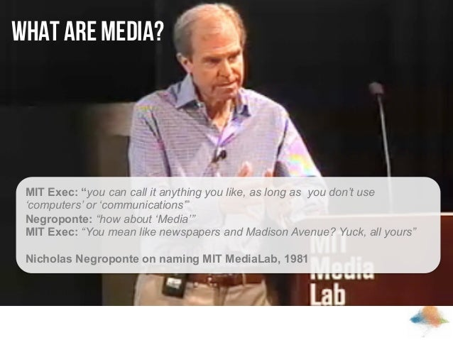 """What are Media?  MIT Exec: """"you can call it anything you like, as long as you don't use 'computers' or 'communications'"""" N..."""