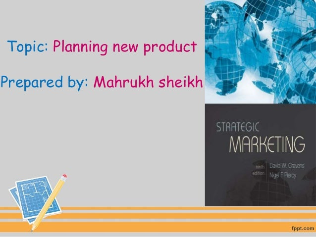 Topic: Planning new product Prepared by: Mahrukh sheikh
