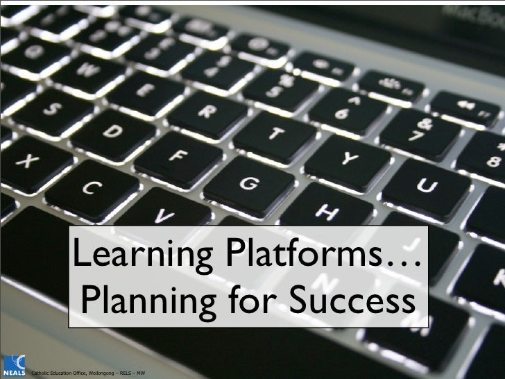 Learning Platforms…                 Planning for SuccessCatholic Education Office, Wollongong – RELS – MW
