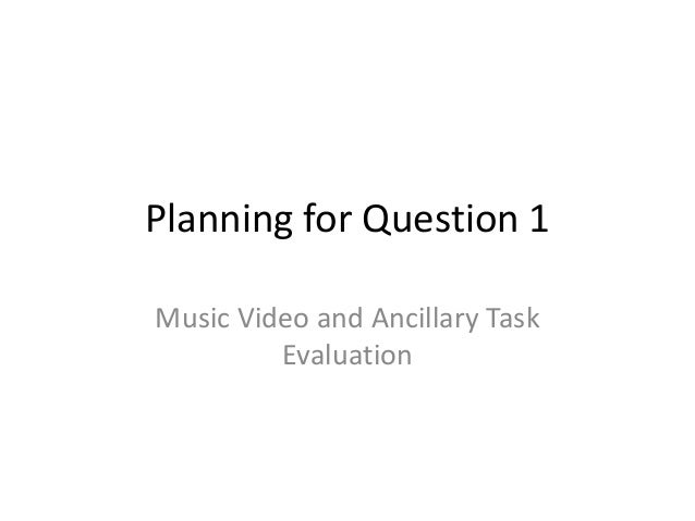 Planning for Question 1 Music Video and Ancillary Task Evaluation