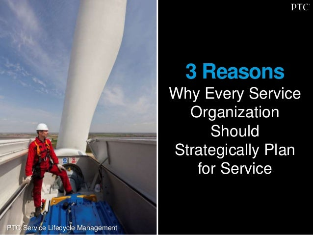 3 Reasons Why Every Service Organization Should Strategically Plan for Service PTC Service Lifecycle Management