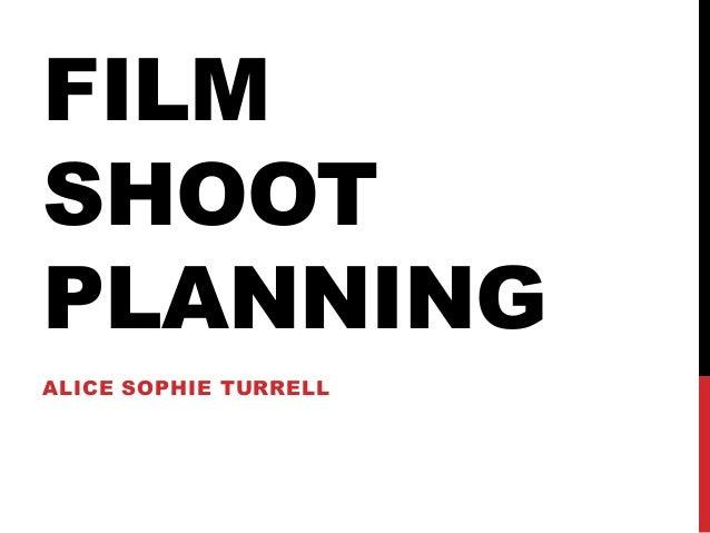 FILM SHOOT PLANNING ALICE SOPHIE TURRELL