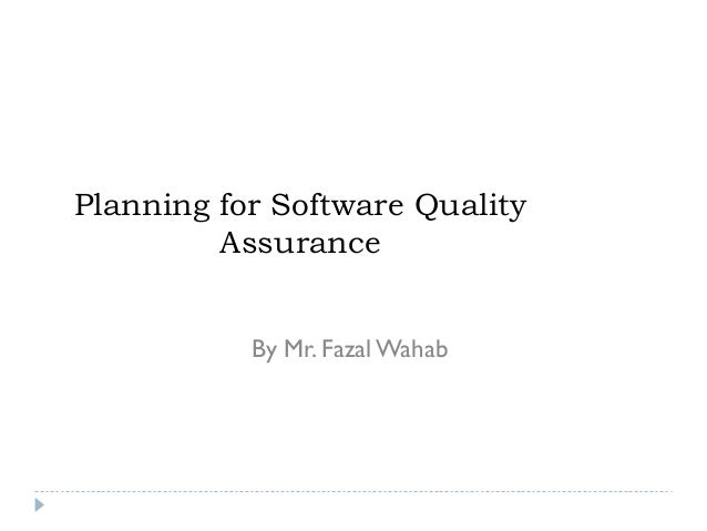 Planning for Software Quality Assurance By Mr. Fazal Wahab