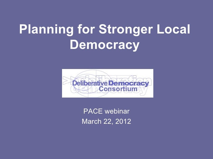 Planning for Stronger Local       Democracy         PACE webinar         March 22, 2012
