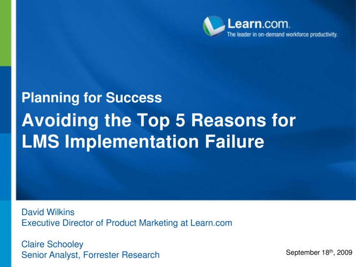 Planning for Success<br />Avoiding the Top 5 Reasons for LMS Implementation Failure<br />David Wilkins<br />Executive Dire...