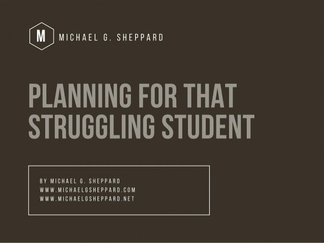 Planning for that Struggling Student by Michael G. Sheppard